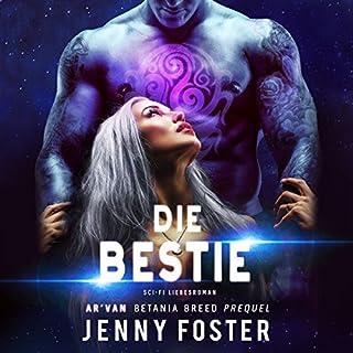 Die Bestie     Betania Breed              Autor:                                                                                                                                 Jenny Foster                               Sprecher:                                                                                                                                 Nina Schöne                      Spieldauer: 6 Std. und 16 Min.     89 Bewertungen     Gesamt 4,5