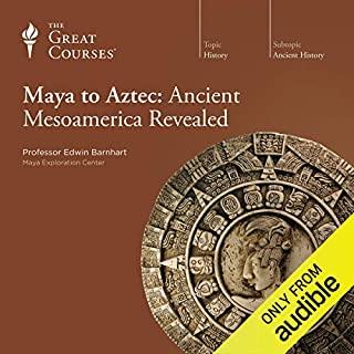 Maya to Aztec: Ancient Mesoamerica Revealed                   Written by:                                                                                                                                 Edwin Barnhart,                                                                                        The Great Courses                               Narrated by:                                                                                                                                 Edwin Barnhart                      Length: 23 hrs and 15 mins     14 ratings     Overall 4.7