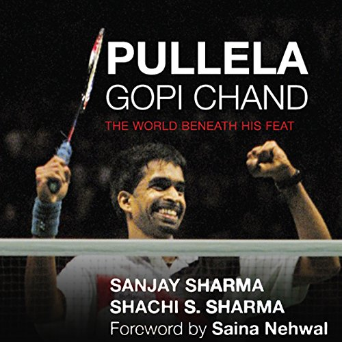 Pullela Gopichand     The World Beneath His Feat              Written by:                                                                                                                                 Sanjay Sharma,                                                                                        Sachi S. Sharma                               Narrated by:                                                                                                                                 Sartaj Garewal                      Length: 10 hrs and 2 mins     Not rated yet     Overall 0.0