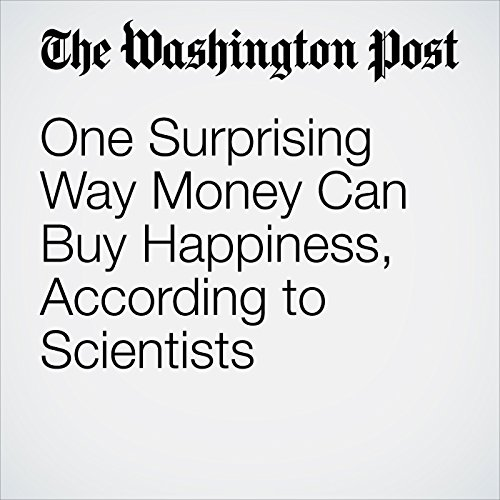 One Surprising Way Money Can Buy Happiness, According to Scientists copertina