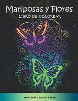 Mariposas y Flores Libro de Colorear: Libro de Colorear con Diseños Fantásticos para Adultos