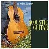 Electro Acoustic Guitar: Tu Mala Traicion