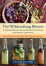 The Wildcrafting Brewer: Creating Unique Drinks and Boozy