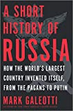 A Short History of Russia: How the World s Largest Country Invented Itself, from the Pagans to Putin