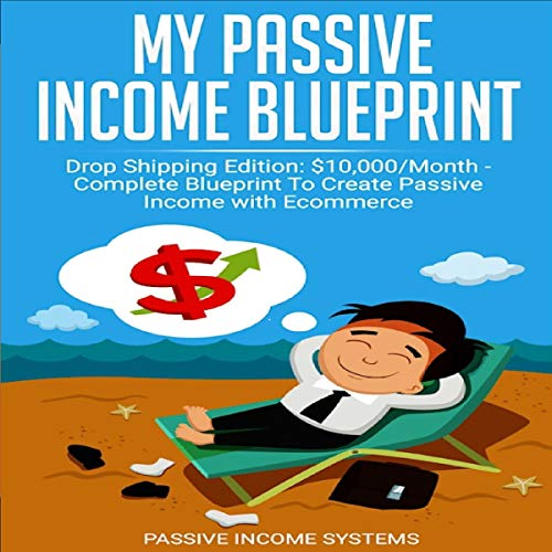 My Passive Income Blueprint: Drop Shipping Edition audiobook cover art