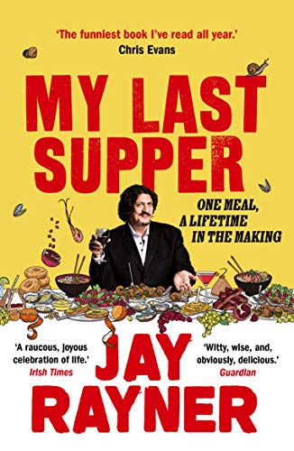 My Last Supper: One Meal, a Lifetime in the Making by [Jay Rayner]