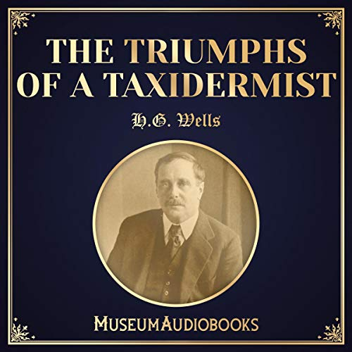 The Triumphs of a Taxidermist                   By:                                                                                                                                 H.G. Wells                               Narrated by:                                                                                                                                 Ellis Freeman                      Length: 9 mins     Not rated yet     Overall 0.0
