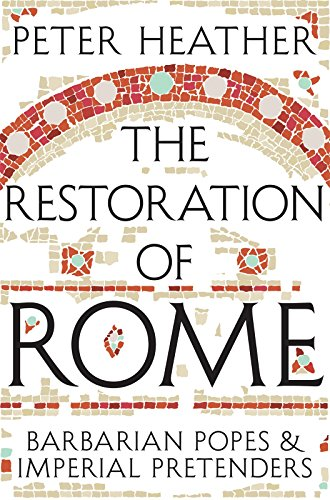 The Restoration of Rome: Barbarian Popes & Imperial Pretenders ...
