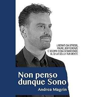 Non penso dunque Sono                   Di:                                                                                                                                 Andrea Magrin                               Letto da:                                                                                                                                 Stefano Trillini                      Durata:  4 ore e 47 min     38 recensioni     Totali 3,9