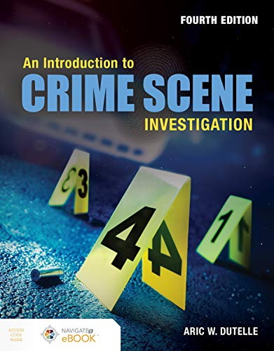 Compare Textbook Prices for An Introduction to Crime Scene Investigation 4 Edition ISBN 9781284164671 by Dutelle, Aric W.
