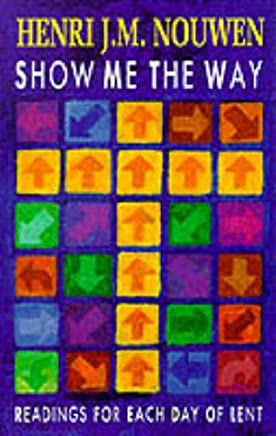 Show Me the Way: Readings for Each Day of Lent by Henri J.M. Nouwen (18-Jan-1993) Paperback