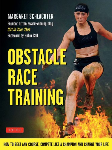 Obstacle Race Training: How to Beat Any Course, Compete Like a Champion and Change Your Life (English Edition)