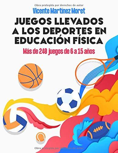 JUEGOS LLEVADOS A LOS DEPORTES EN EDUCACIÓN FÍSICA: Más de 240 Juegos de 6 a 15 Años (JuegosEF)