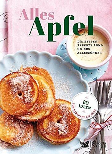 Alles Apfel: Die besten Rezepte rund um den gesunden Alleskönner