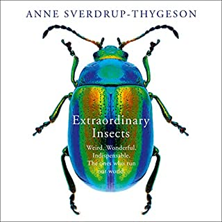 Extraordinary Insects     Weird. Wonderful. Indispensable. The Ones Who Run Our World.              By:                                                                                                                                 Anne Sverdrup-Thygeson                               Narrated by:                                                                                                                                 Kristin Milward                      Length: 7 hrs and 15 mins     16 ratings     Overall 4.5