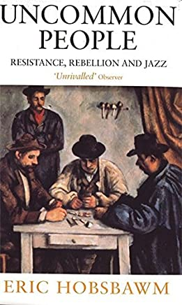 Uncommon People: Resistance, Rebellion and Jazz by Eric Hobsbawm (1999-12-02)