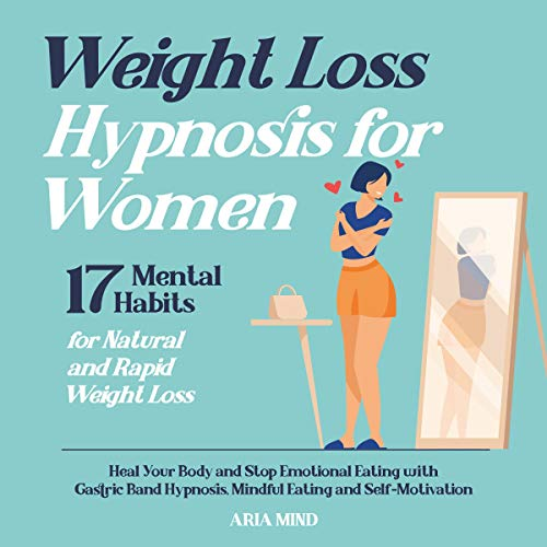 Listen Weight Loss Hypnosis for Women: 17 Mental Habits for Natural and Rapid Weight Loss: Heal Your Body a audio book