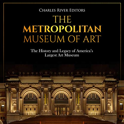 The Metropolitan Museum of Art: The History and Legacy of America's Largest Art Museum audiobook cover art