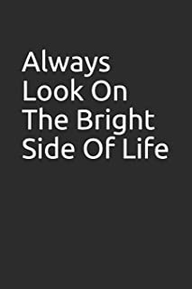 Always Look On The Bright Side Of Life: Blank lined notebook/journal makes the perfect gift for coworkers and bosses.