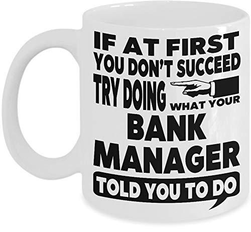 N\A Taza del Gerente del Banco Taza de café de Regalo: si al Principio no Tiene éxito, intente Hacer lo Que el Gerente de su Banco le Dijo Que hiciera