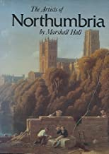 Artists of Northumbria: An Illustrated Dictionary of Northumberland, Durham and North Yorkshire Painters, Sculptors, Draughtsmen and Engravers Born Between 1625 and 1900