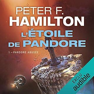 Pandore abusée     L'Étoile de Pandore 1              De :                                                                                                                                 Peter F. Hamilton                               Lu par :                                                                                                                                 Arnauld Le Ridant                      Durée : 17 h et 20 min     60 notations     Global 4,4