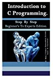 Introduction to C Programming: Step by Step Beginner's to Experts Edition.