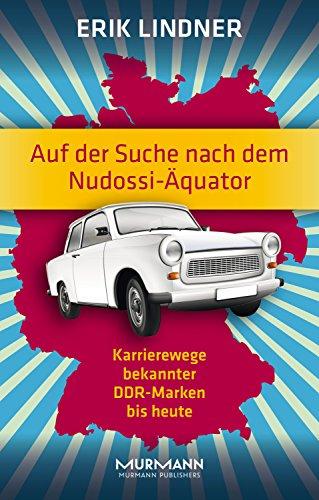 Auf der Suche nach dem Nudossi-Äquator: Karrierewege bekannter DDR-Marken bis heute