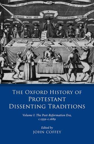 The Oxford History of Protestant Dissenting Traditions, Volume I: The Post-Reformation Era, 1559-1689