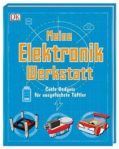 Meine Elektronik-Werkstatt: Coole Gadgets für ausgefuchste Tüftler