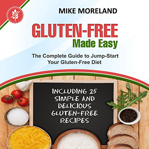Gluten-Free Made Easy: The Complete Guide to Jump-Start Your Gluten-Free Diet audiobook cover art