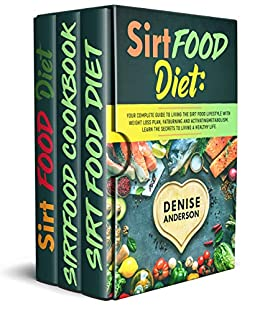 Sirtfood Diet Bible: The Ultimate step-by-step guide to Lose Weight, Burn fat and Activate your Metabolism with Delicious Quick Recipes by [Denise Anderson]