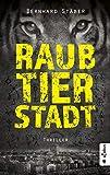 Buchinformationen und Rezensionen zu Raubtierstadt: Thriller von Bernhard Stäber