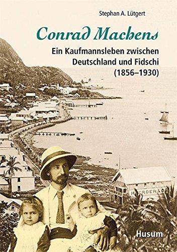 Conrad Machens: Ein Kaufmannsleben zwischen Deutschland und Fidschi (1856-1930)