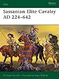 Sassanian Elite Cavalry AD 224–642 (English Edition)