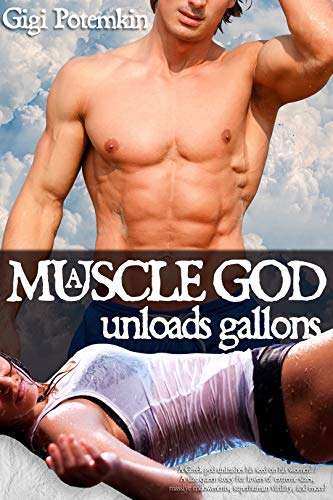 A Muscle God unloads gallons!: A Greek god unleashes his seed on his women! / A size queen erotica for lovers of extreme sizes, massive endowments, superhuman ... more! (Greek God, Mountain Lesbians Book 4)