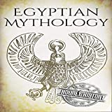 Egyptian Mythology: A Concise Guide to the Ancient Gods and Beliefs of Egyptian Mythology: Greek Mythology - Norse Mythology - Egyptian Mythology, Book 3