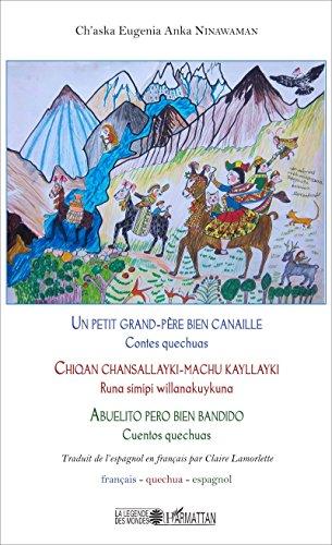 Un petit grand-père bien canaille / Chiqan chansallayki-machu kayllayki / Abuelito pero bien bandido: Contes quechuas - Trilingue français - quechua - espagnol (La légende des mondes) (French Edition)