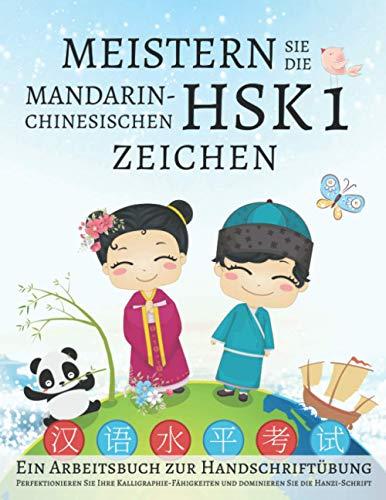 Meistern Sie die mandarin-chinesischen HSK 1 Zeichen, Ein Arbeitsbuch zur Handschriftübung: Perfektionieren Sie Ihre Kalligraphie-Fähigkeiten und dominieren Sie die Hanzi-Schrift