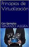 Principios de Virtualización: Con Ejemplos. 2ª Edición