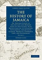 The History of Jamaica: Or, General Survey of the Antient and Modern State of that Island, with Reflections on its Situation, Settlements, ... Library Collection - Slavery and Abolition) by Edward Long(2010-10-31)