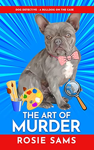 The Art of Murder (Dog Detective - A Bulldog on the Case Book 1)