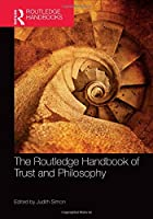 The Routledge Handbook of Trust and Philosophy (Routledge Handbooks in Philosophy)