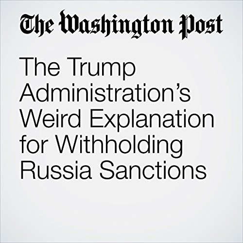 The Trump Administration's Weird Explanation for Withholding Russia Sanctions copertina