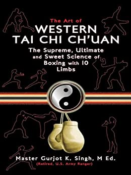 The Art of Western Tai Chi Ch'uan: The Supreme Ultimate and Sweet Science of Boxing with Ten Limbs by [Gurjot Singh]