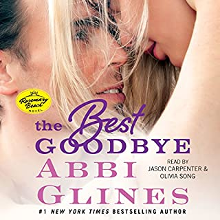 The Best Goodbye                   Written by:                                                                                                                                 Abbi Glines                               Narrated by:                                                                                                                                 Jason Carpenter,                                                                                        Olivia Song                      Length: 6 hrs and 23 mins     2 ratings     Overall 5.0