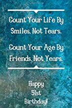 Count Your Life By Smiles, Not Tears. Happy 51st Birthday!: Count Your Life By Smiles 51st Birthday Card Quote Journal / Notebook / Diary / Greetings ... Gift (6 x 9 - 110 Blank Lined Pages)