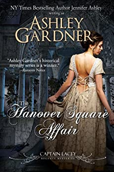 The Hanover Square Affair (Captain Lacey Regency Mysteries Book 1) by [Ashley Gardner, Jennifer Ashley]