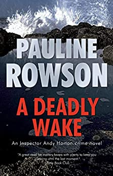 A Deadly Wake: An Inspector Andy Horton Mystery (Inspector Andy Horton Crime Novels Book 15) by [Pauline Rowson]