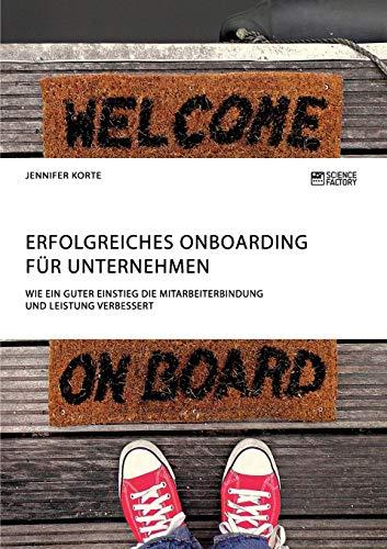 Erfolgreiches Onboarding für Unternehmen. Wie ein guter Einstieg die Mitarbeiterbindung und Leistung verbessert
